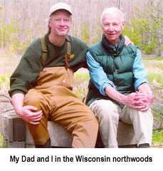 My Dad and I in the Wisconsin northwoods